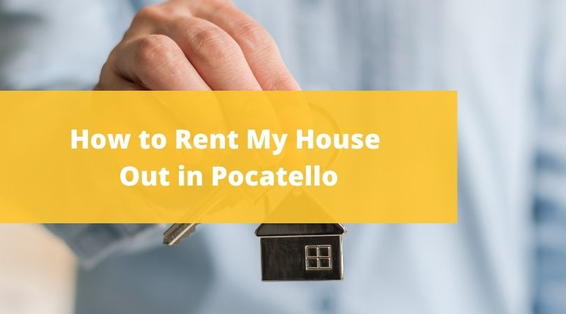 How to Rent My House Out in Pocatello