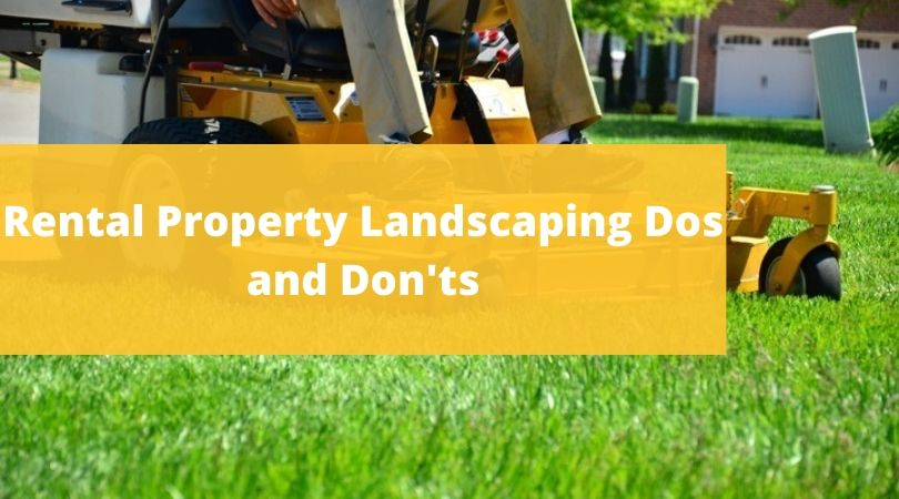Rental Property Landscaping Dos and Don'ts